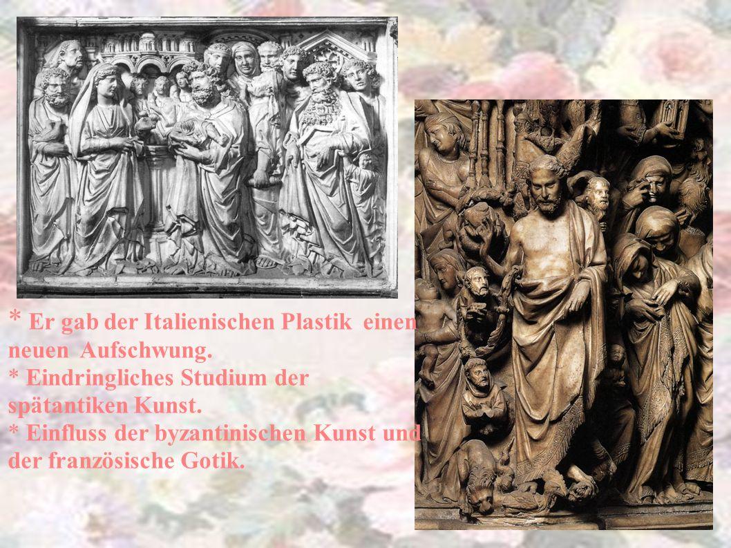 * Er gab der Italienischen Plastik einen neuen Aufschwung. * Eindringliches Studium der spätantiken Kunst. * Einfluss der byzantinischen Kunst und der