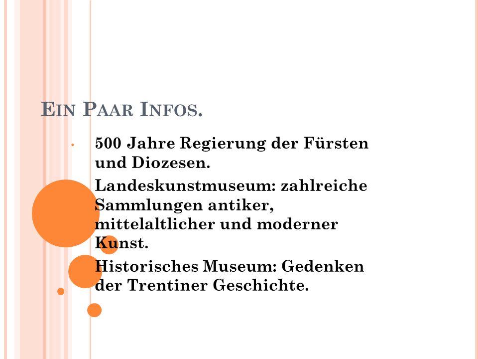 E IN P AAR I NFOS. 500 Jahre Regierung der Fürsten und Diozesen. Landeskunstmuseum: zahlreiche Sammlungen antiker, mittelaltlicher und moderner Kunst.