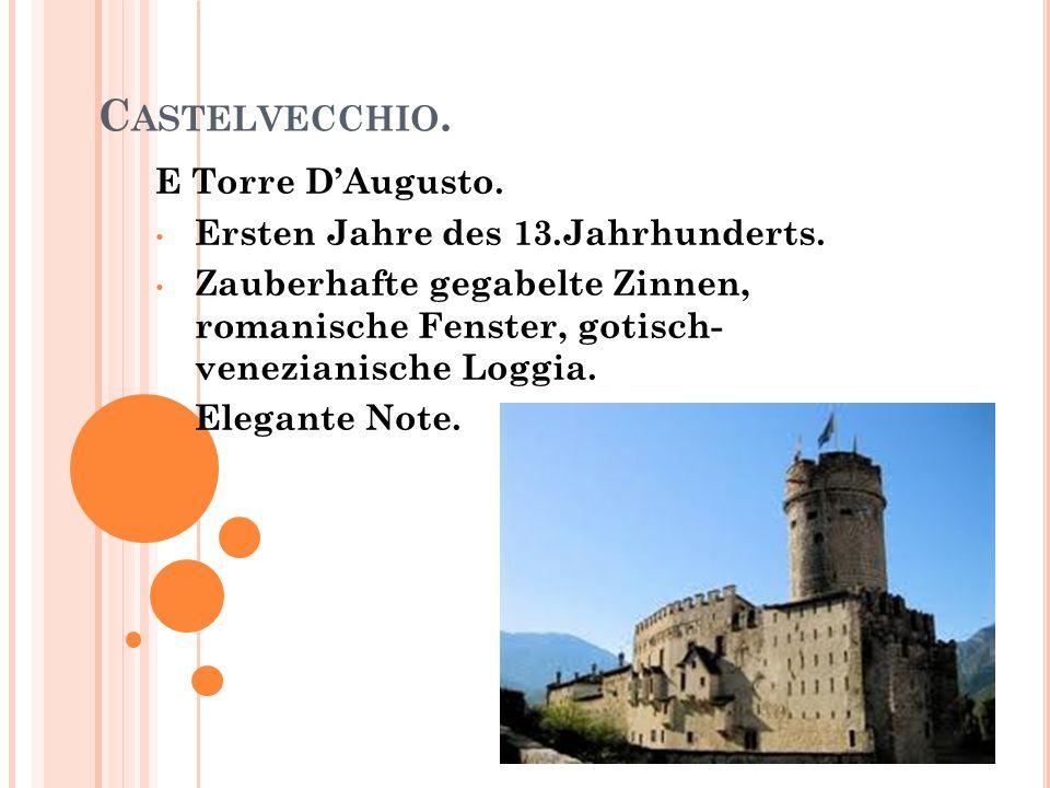 C ASTELVECCHIO. E Torre DAugusto. Ersten Jahre des 13.Jahrhunderts. Zauberhafte gegabelte Zinnen, romanische Fenster, gotisch- venezianische Loggia. E