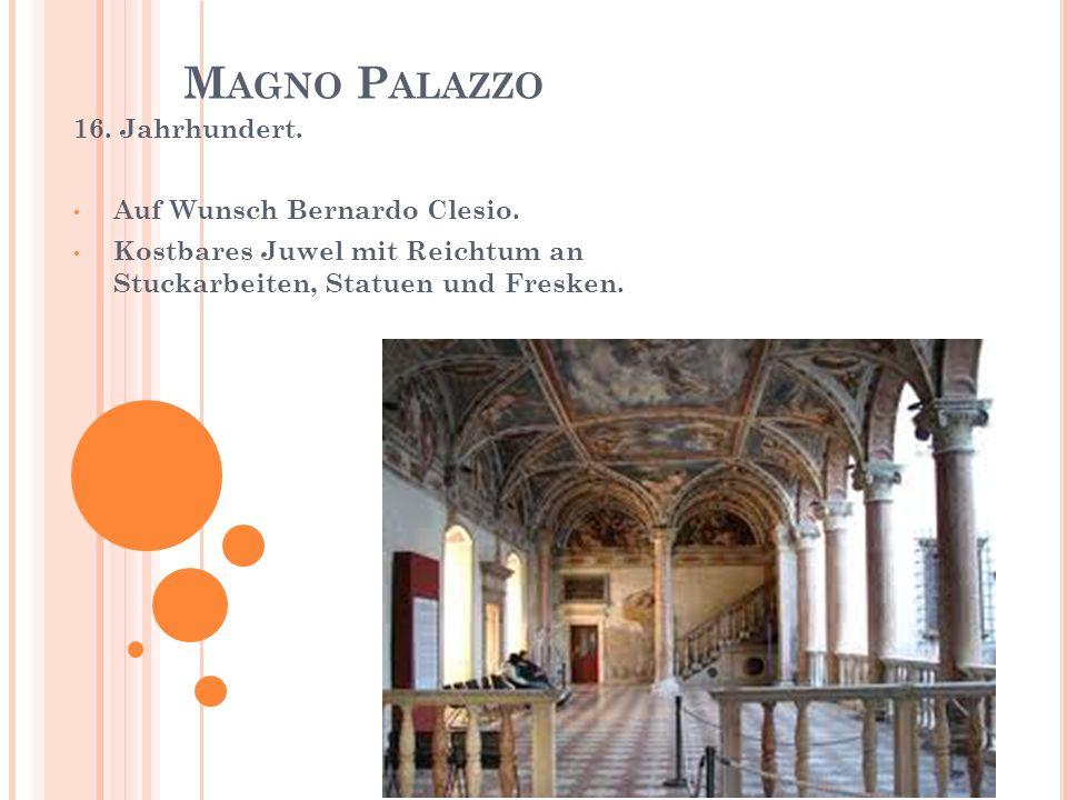 M AGNO P ALAZZO 16. Jahrhundert. Auf Wunsch Bernardo Clesio. Kostbares Juwel mit Reichtum an Stuckarbeiten, Statuen und Fresken.