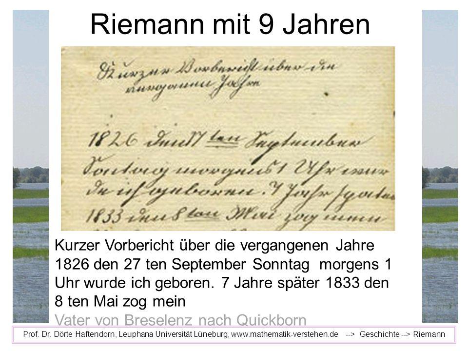 Prof. Dr. Dörte Haftendorn, Leuphana Universität Lüneburg, www.mathematik-verstehen.de --> Geschichte --> Riemann Riemann mit 9 Jahren Kurzer Vorberic