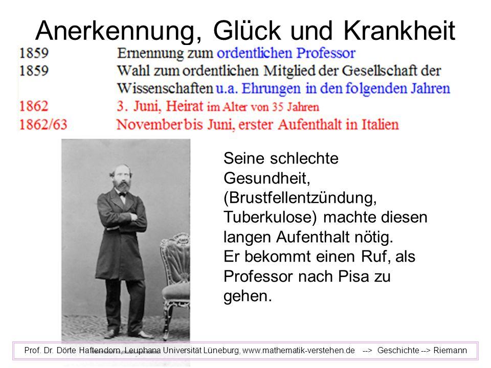 Anerkennung, Glück und Krankheit Prof. Dr. Dörte Haftendorn, Leuphana Universität Lüneburg, www.mathematik-verstehen.de --> Geschichte --> Riemann Sei