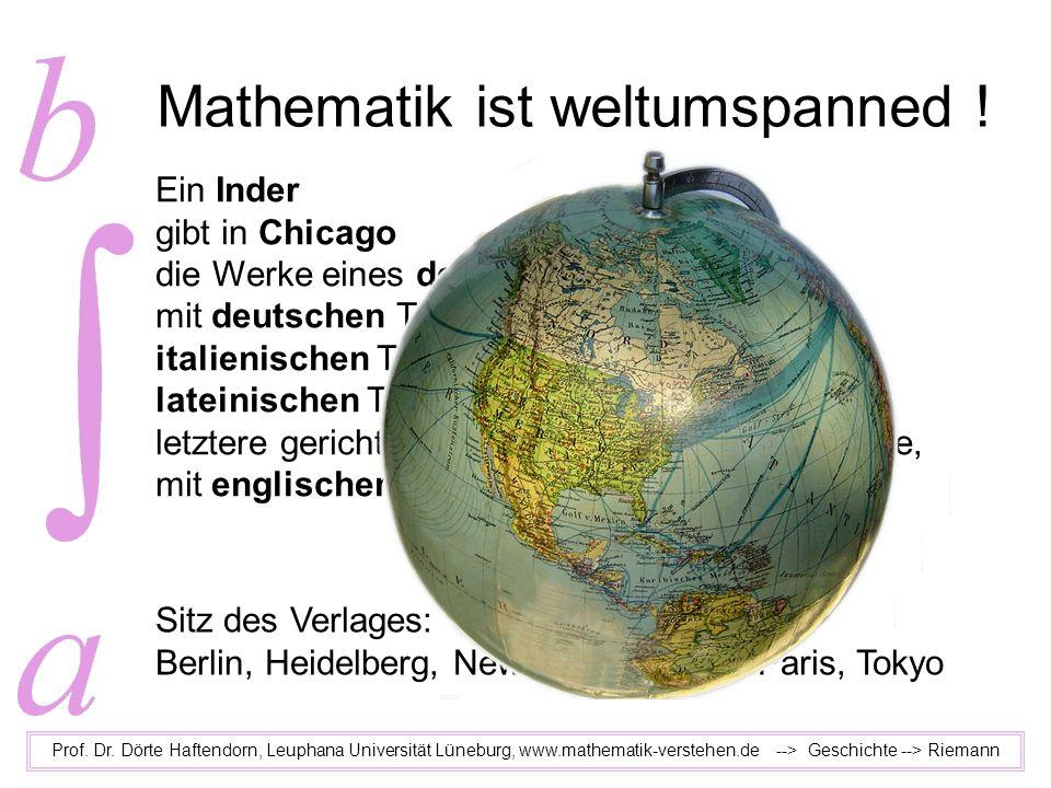 Mathematik ist weltumspanned ! Prof. Dr. Dörte Haftendorn, Leuphana Universität Lüneburg, www.mathematik-verstehen.de --> Geschichte --> Riemann Ein I