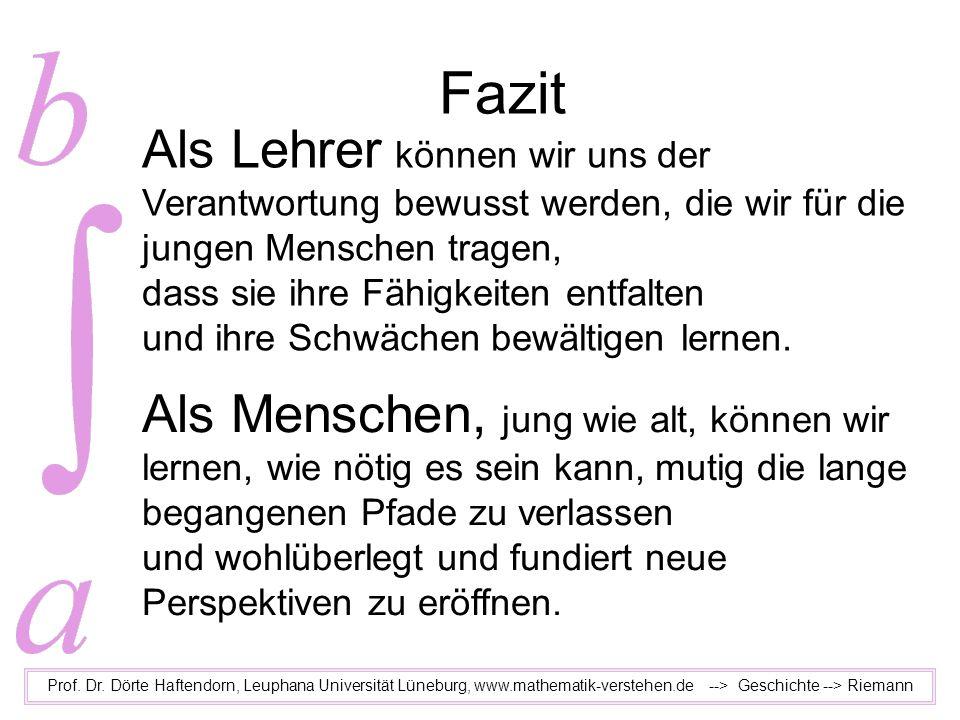 Fazit Prof. Dr. Dörte Haftendorn, Leuphana Universität Lüneburg, www.mathematik-verstehen.de --> Geschichte --> Riemann Als Menschen, jung wie alt, kö