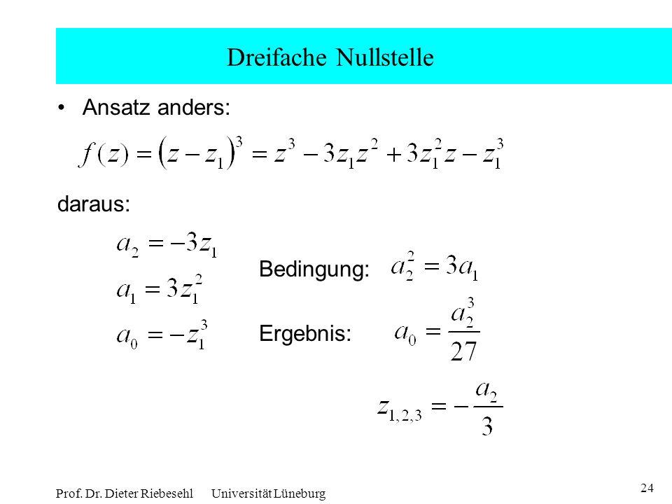 24 Prof. Dr. Dieter Riebesehl Universität Lüneburg Dreifache Nullstelle Ansatz anders: daraus: Bedingung: Ergebnis: