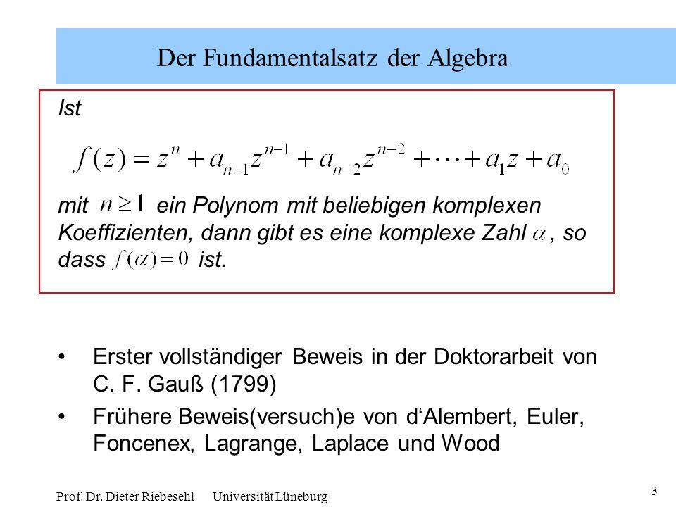 3 Prof. Dr. Dieter Riebesehl Universität Lüneburg Der Fundamentalsatz der Algebra Ist mit ein Polynom mit beliebigen komplexen Koeffizienten, dann gib