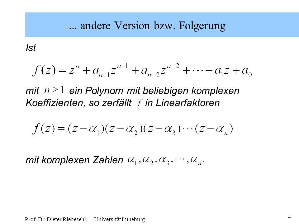 4 Prof. Dr. Dieter Riebesehl Universität Lüneburg... andere Version bzw. Folgerung Ist mit ein Polynom mit beliebigen komplexen Koeffizienten, so zerf