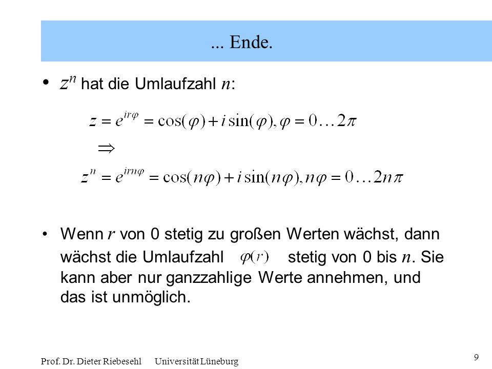 9 Prof. Dr. Dieter Riebesehl Universität Lüneburg... Ende. z n hat die Umlaufzahl n : Wenn r von 0 stetig zu großen Werten wächst, dann wächst die Uml