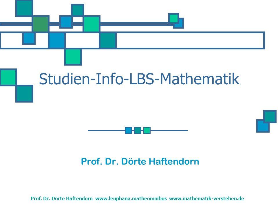 Prof.Dr. Dörte Haftendorn www.leuphana.matheomnibus www.mathematik-verstehen.de Mathematik.