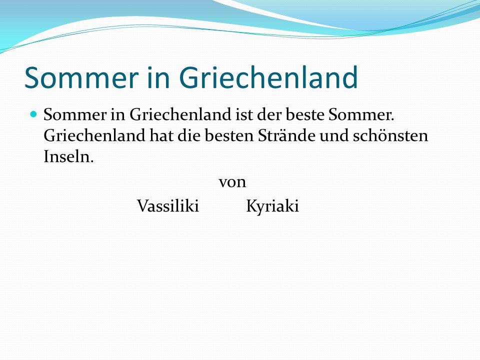 Sommer in Griechenland Sommer in Griechenland ist der beste Sommer. Griechenland hat die besten Strände und schönsten Inseln. von Vassiliki Kyriaki