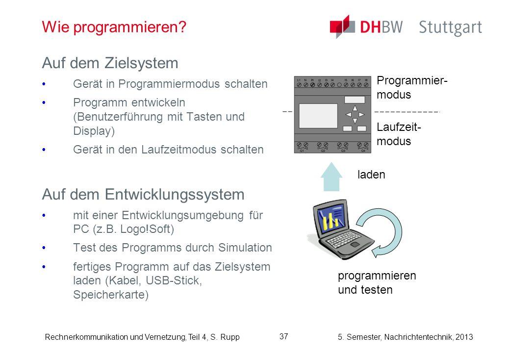 5. Semester, Nachrichtentechnik, 2013Rechnerkommunikation und Vernetzung, Teil 4, S. Rupp 37 Wie programmieren? Auf dem Zielsystem Gerät in Programmie