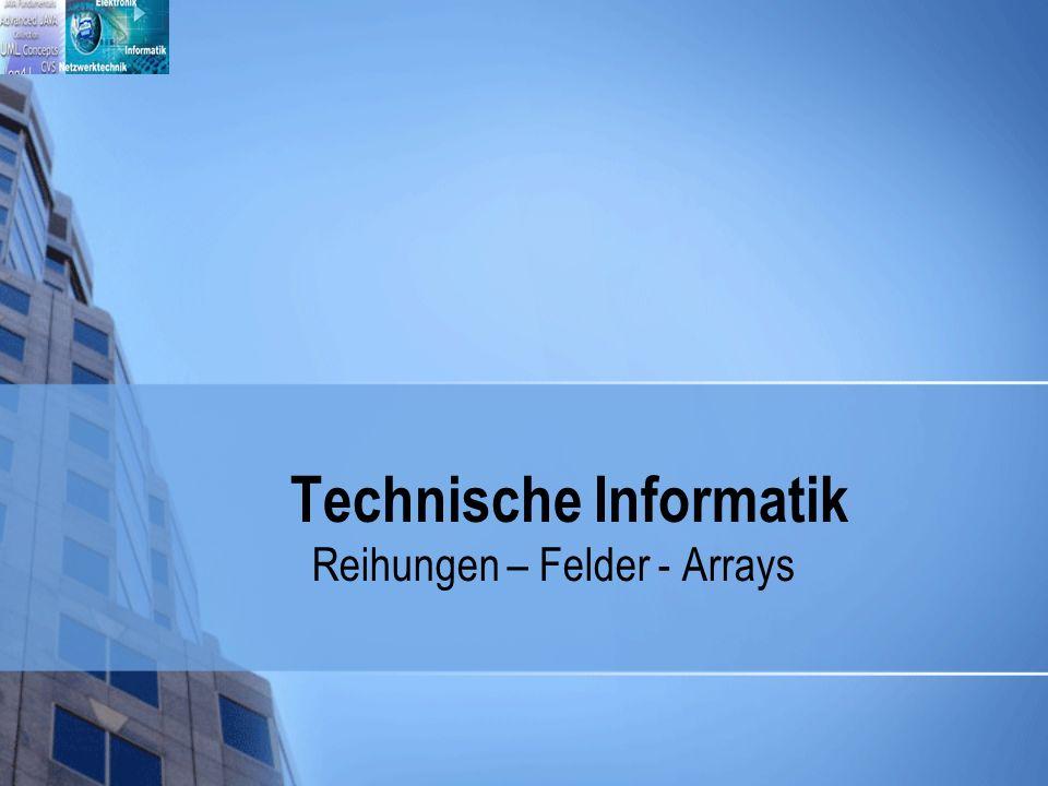 Technische Informatik Reihungen – Felder - Arrays