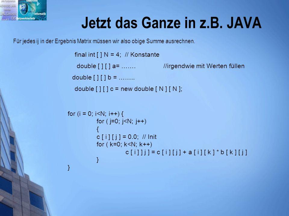 Jetzt das Ganze in z.B. JAVA Für jedes ij in der Ergebnis Matrix müssen wir also obige Summe ausrechnen. final int [ ] N = 4; // Konstante double [ ]