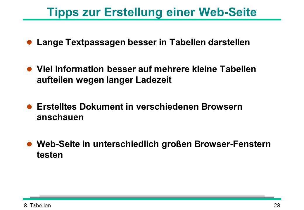 8. Tabellen28 Tipps zur Erstellung einer Web-Seite l Lange Textpassagen besser in Tabellen darstellen l Viel Information besser auf mehrere kleine Tab