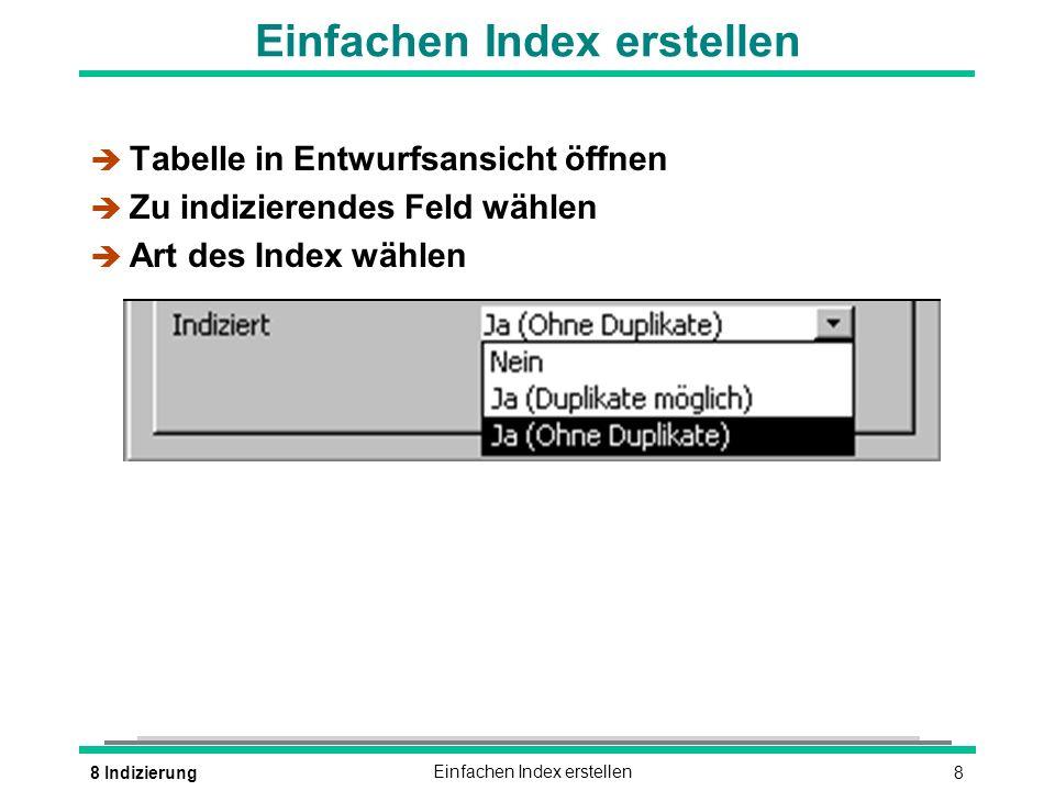 88 IndizierungEinfachen Index erstellen è Tabelle in Entwurfsansicht öffnen è Zu indizierendes Feld wählen è Art des Index wählen
