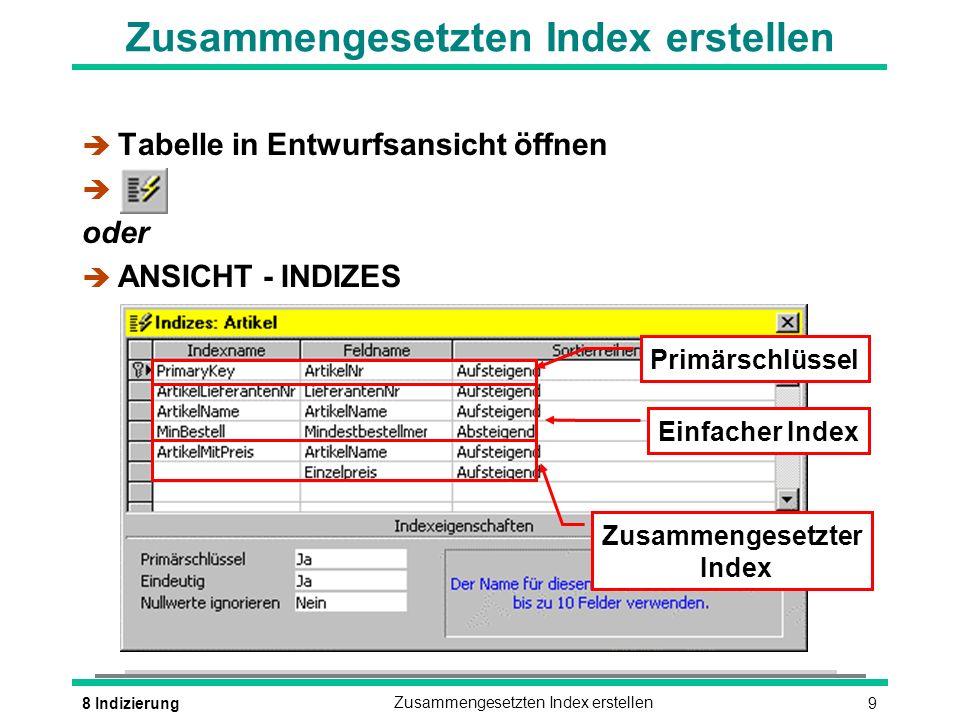 98 IndizierungZusammengesetzten Index erstellen è Tabelle in Entwurfsansicht öffnen è oder è ANSICHT - INDIZES Primärschlüssel Einfacher Index Zusammengesetzter Index