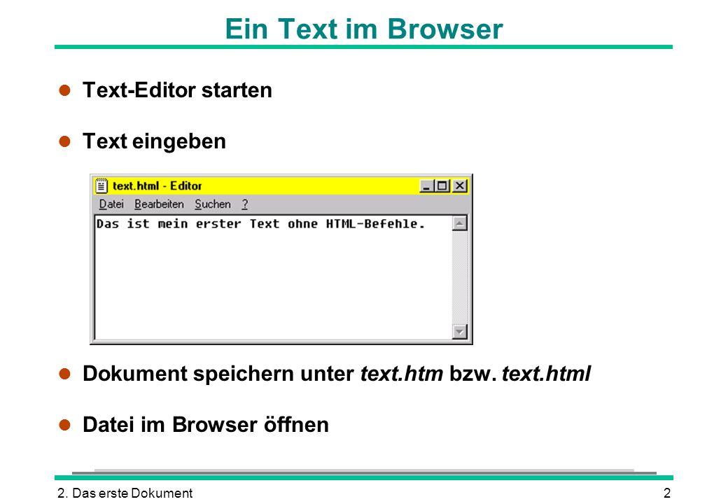 2. Das erste Dokument2 Ein Text im Browser l Text-Editor starten l Text eingeben l Dokument speichern unter text.htm bzw. text.html l Datei im Browser