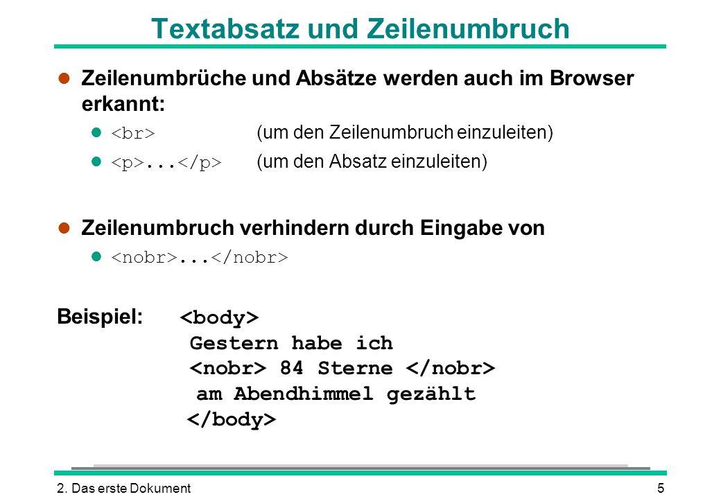 2. Das erste Dokument5 Textabsatz und Zeilenumbruch l Zeilenumbrüche und Absätze werden auch im Browser erkannt: (um den Zeilenumbruch einzuleiten)...