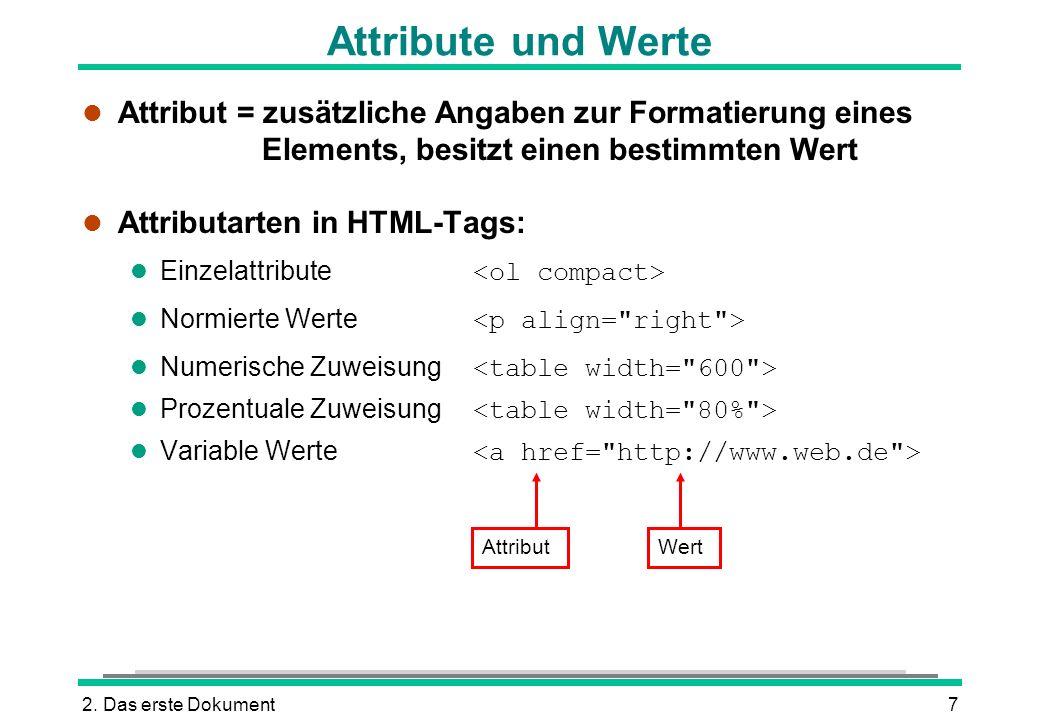 2. Das erste Dokument7 Attribute und Werte l Attribut = zusätzliche Angaben zur Formatierung eines Elements, besitzt einen bestimmten Wert l Attributa