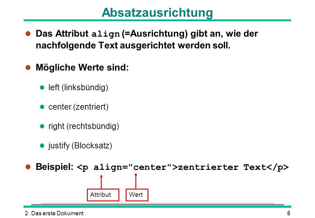 2. Das erste Dokument8 Absatzausrichtung Das Attribut align (=Ausrichtung) gibt an, wie der nachfolgende Text ausgerichtet werden soll. l Mögliche Wer