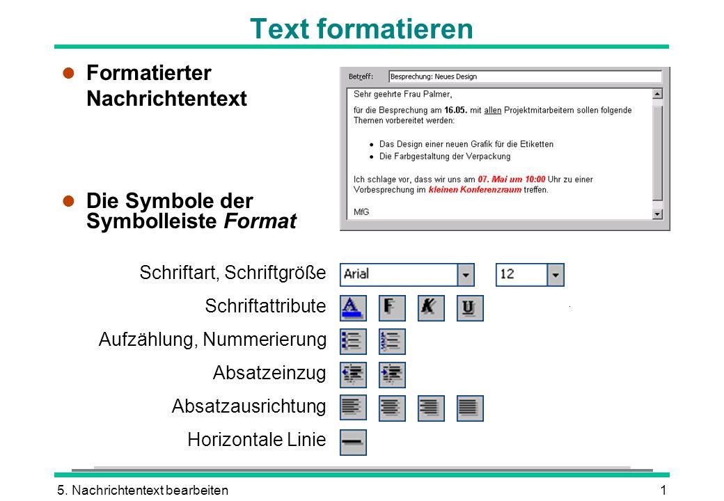 5. Nachrichtentext bearbeiten1 Text formatieren l Formatierter Nachrichtentext l Die Symbole der Symbolleiste Format Schriftart, Schriftgröße Schrifta