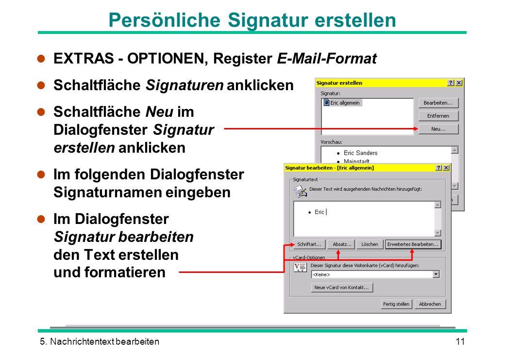 5. Nachrichtentext bearbeiten11 Persönliche Signatur erstellen l EXTRAS - OPTIONEN, Register E-Mail-Format l Schaltfläche Signaturen anklicken l Schal