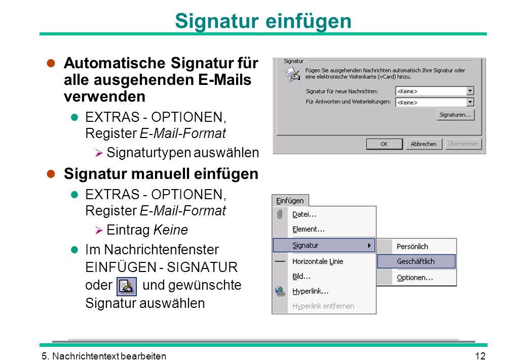 5. Nachrichtentext bearbeiten12 Signatur einfügen l Automatische Signatur für alle ausgehenden E-Mails verwenden l EXTRAS - OPTIONEN, Register E-Mail-