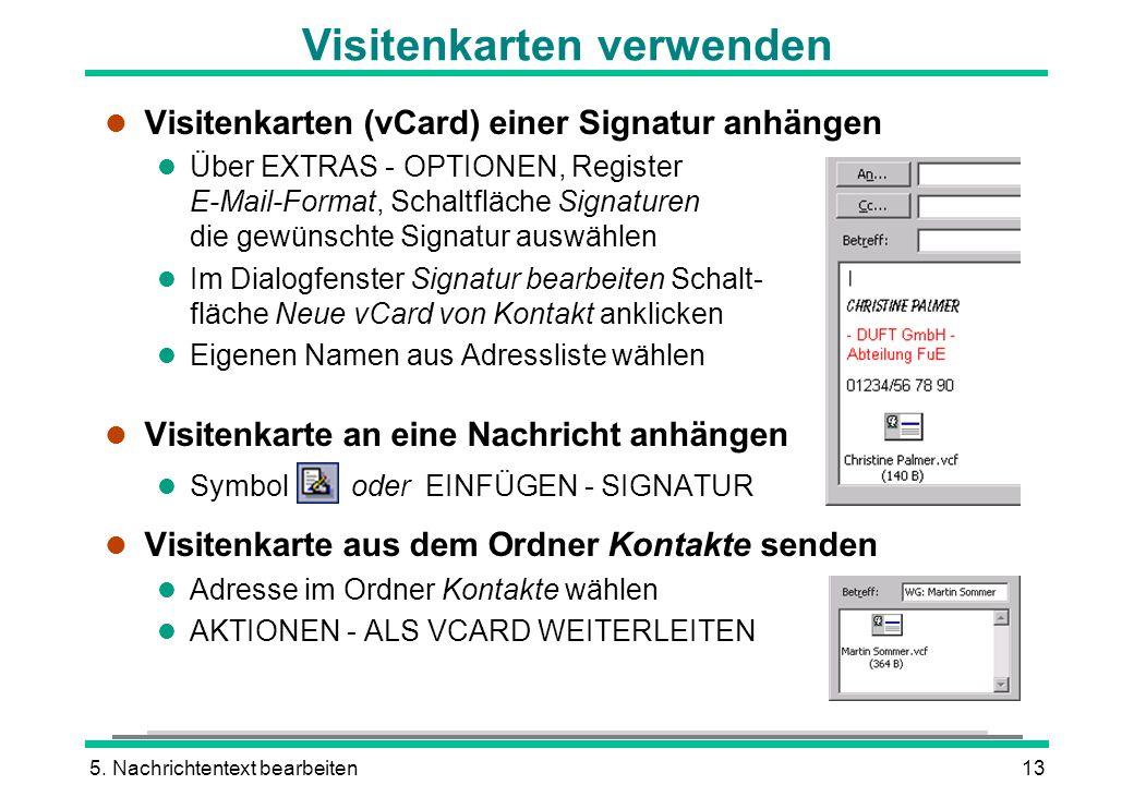 5. Nachrichtentext bearbeiten13 Visitenkarten verwenden l Visitenkarten (vCard) einer Signatur anhängen l Über EXTRAS - OPTIONEN, Register E-Mail-Form