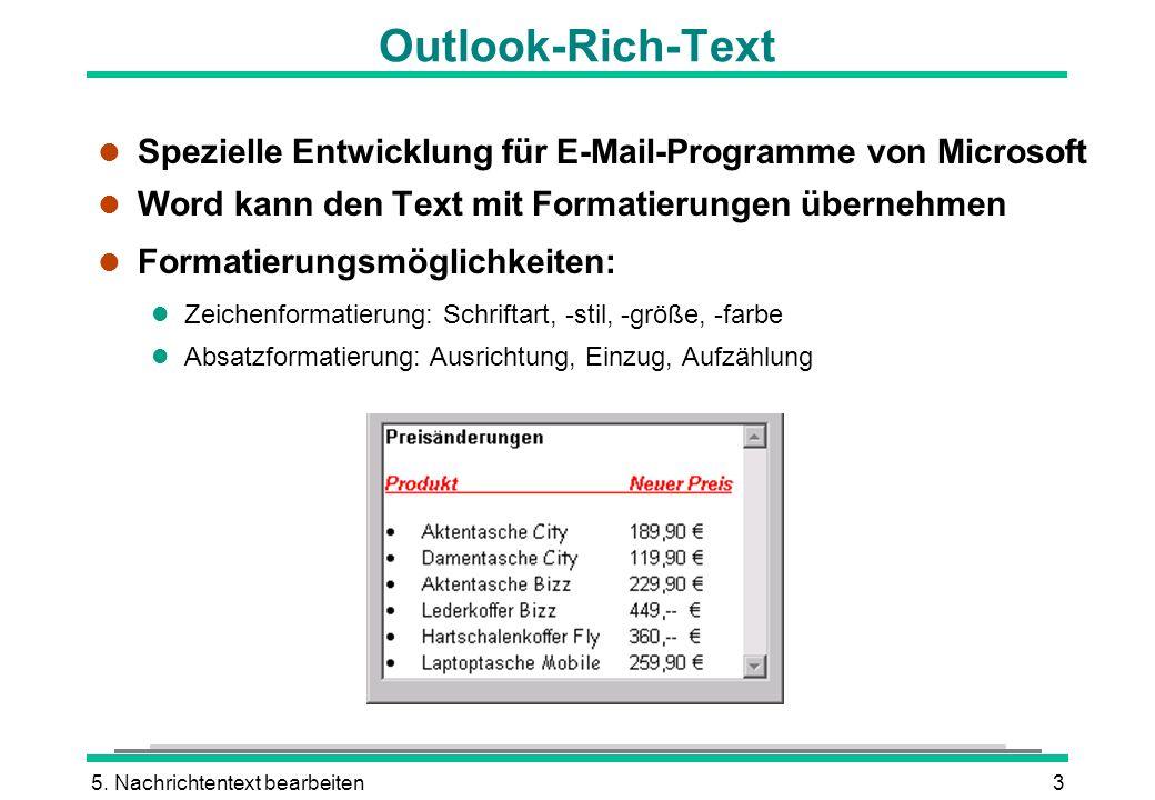 5. Nachrichtentext bearbeiten3 Outlook-Rich-Text l Spezielle Entwicklung für E-Mail-Programme von Microsoft l Word kann den Text mit Formatierungen üb