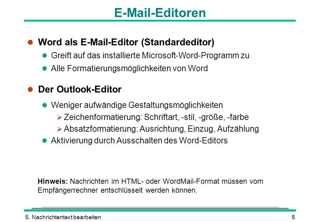5. Nachrichtentext bearbeiten5 E-Mail-Editoren l Word als E-Mail-Editor (Standardeditor) l Greift auf das installierte Microsoft-Word-Programm zu l Al