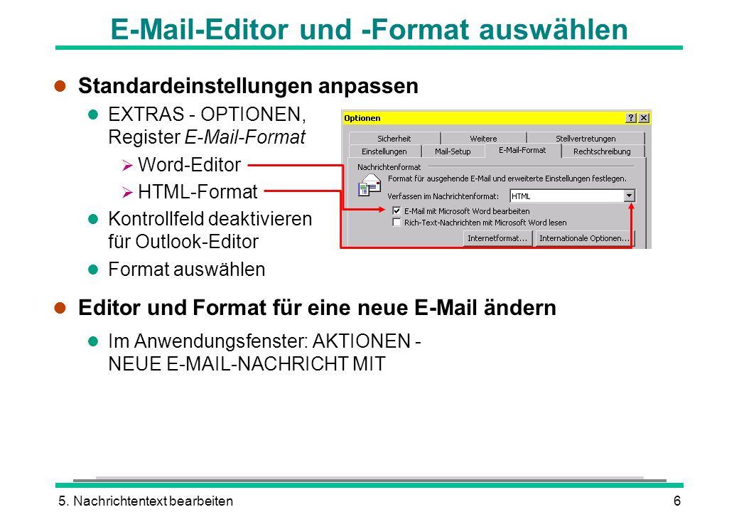 5. Nachrichtentext bearbeiten6 l Standardeinstellungen anpassen l EXTRAS - OPTIONEN, Register E-Mail-Format Word-Editor HTML-Format l Kontrollfeld dea