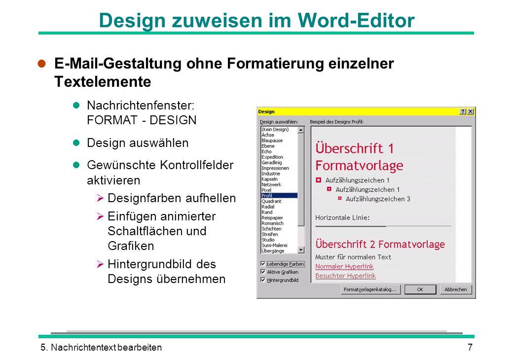 5. Nachrichtentext bearbeiten7 l Nachrichtenfenster: FORMAT - DESIGN l Design auswählen l Gewünschte Kontrollfelder aktivieren Designfarben aufhellen