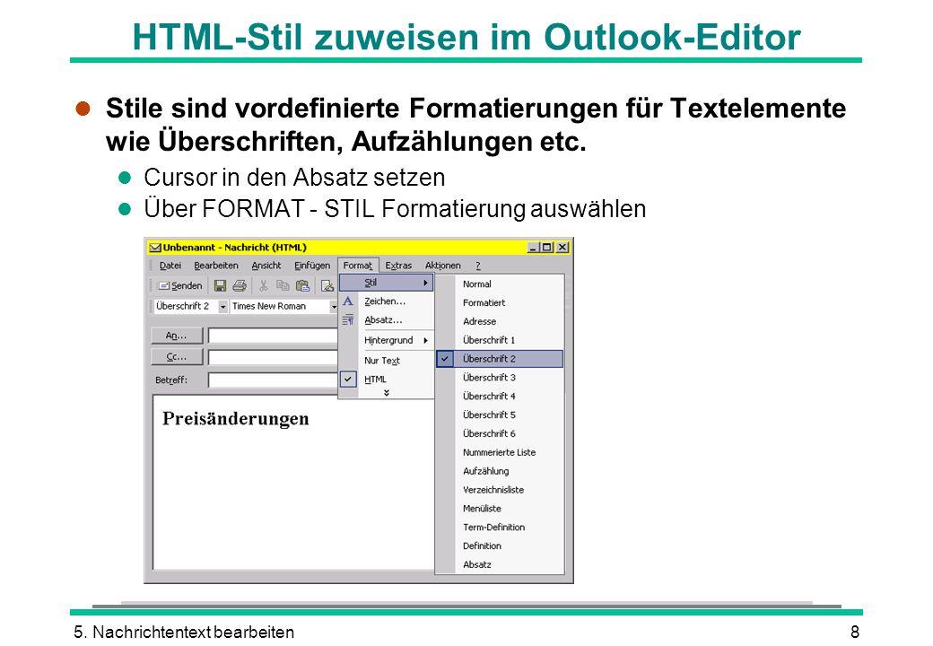 5. Nachrichtentext bearbeiten8 HTML-Stil zuweisen im Outlook-Editor l Stile sind vordefinierte Formatierungen für Textelemente wie Überschriften, Aufz