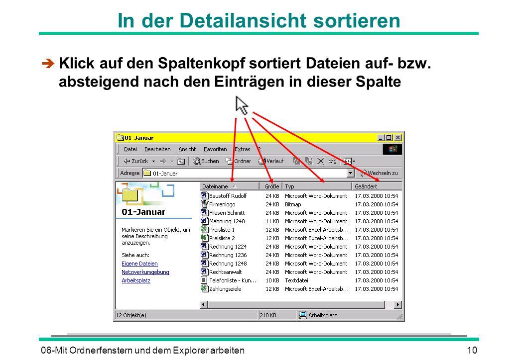 06-Mit Ordnerfenstern und dem Explorer arbeiten10 In der Detailansicht sortieren è Klick auf den Spaltenkopf sortiert Dateien auf- bzw. absteigend nac