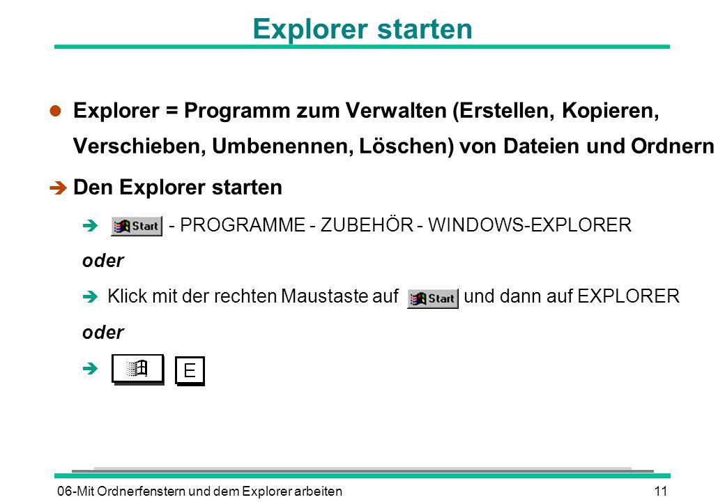 06-Mit Ordnerfenstern und dem Explorer arbeiten11 Explorer starten l Explorer = Programm zum Verwalten (Erstellen, Kopieren, Verschieben, Umbenennen,