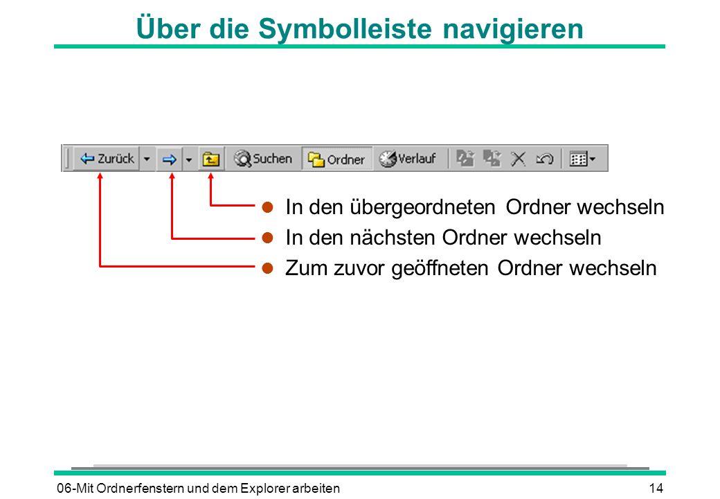 06-Mit Ordnerfenstern und dem Explorer arbeiten14 Über die Symbolleiste navigieren l In den übergeordneten Ordner wechseln l In den nächsten Ordner we