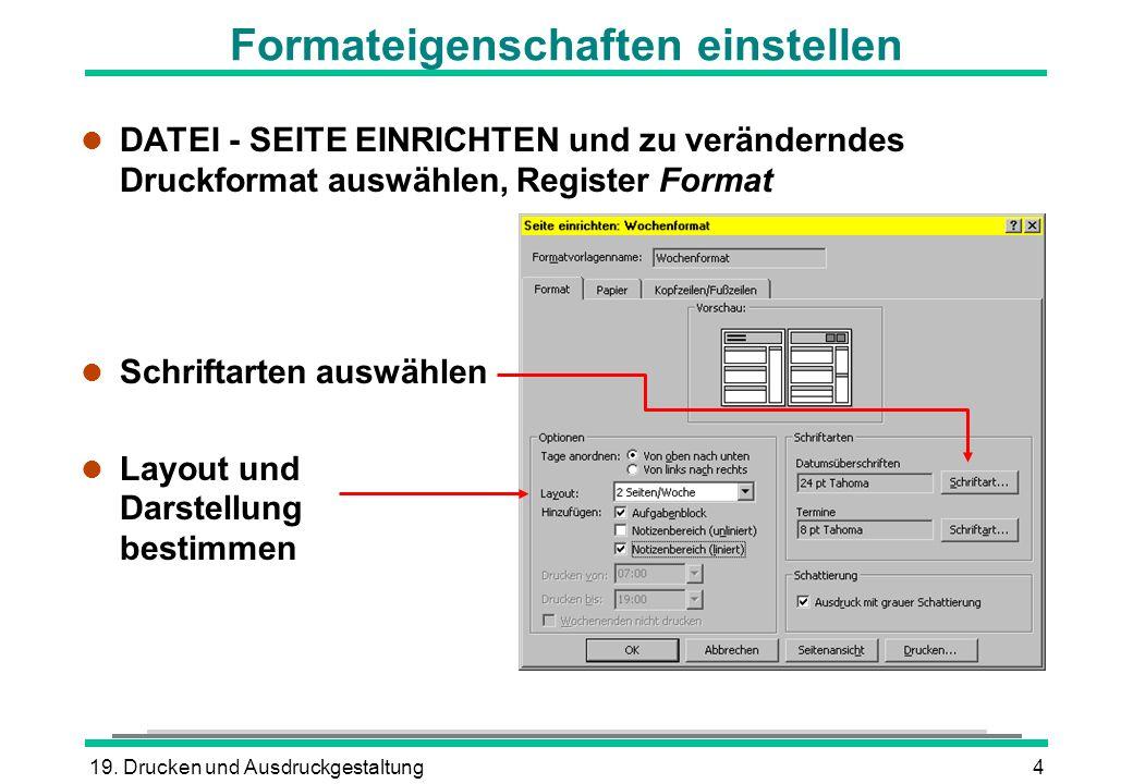 19. Drucken und Ausdruckgestaltung4 Formateigenschaften einstellen l DATEI - SEITE EINRICHTEN und zu veränderndes Druckformat auswählen, Register Form