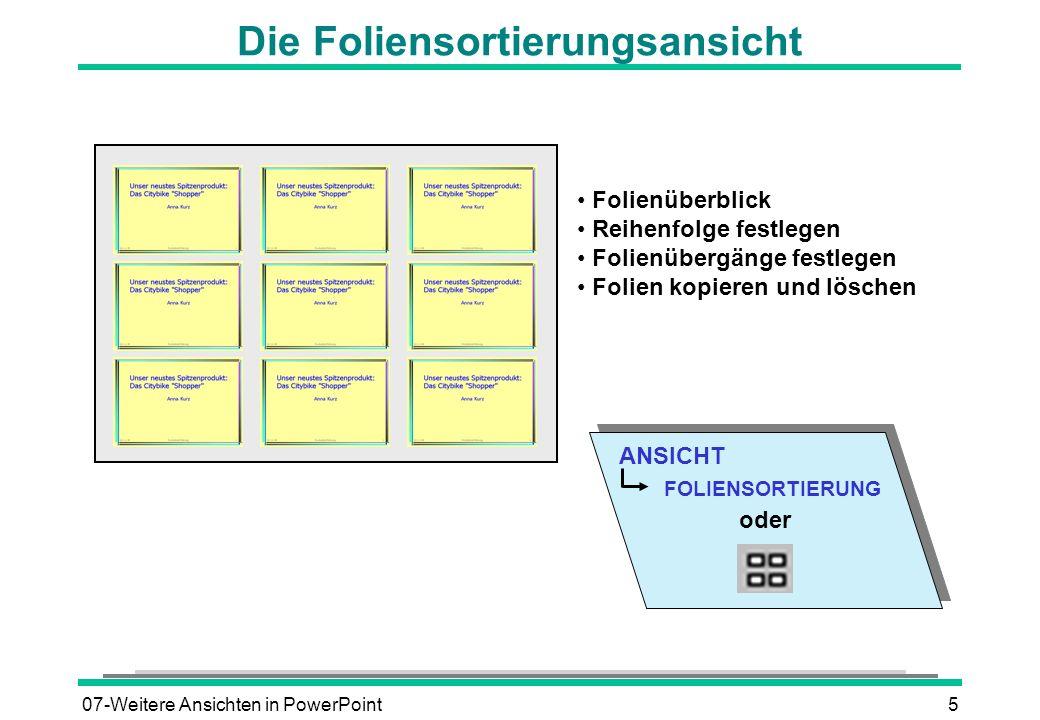07-Weitere Ansichten in PowerPoint5 ANSICHT FOLIENSORTIERUNG oder Die Foliensortierungsansicht Folienüberblick Reihenfolge festlegen Folienübergänge f
