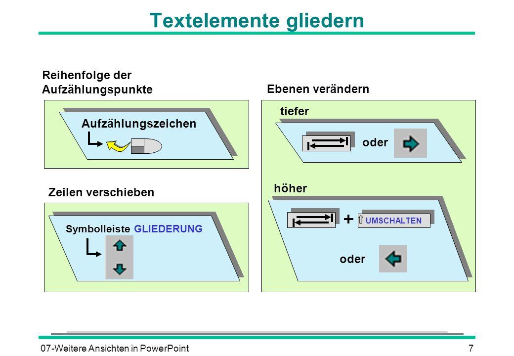 07-Weitere Ansichten in PowerPoint7 Textelemente gliedern Zeilen verschieben Symbolleiste GLIEDERUNG Reihenfolge der Aufzählungspunkte Aufzählungszeic