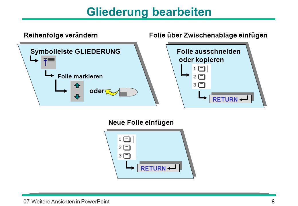 07-Weitere Ansichten in PowerPoint8 RETURN Neue Folie einfügen Gliederung bearbeiten Folie über Zwischenablage einfügen Folie ausschneiden oder kopier