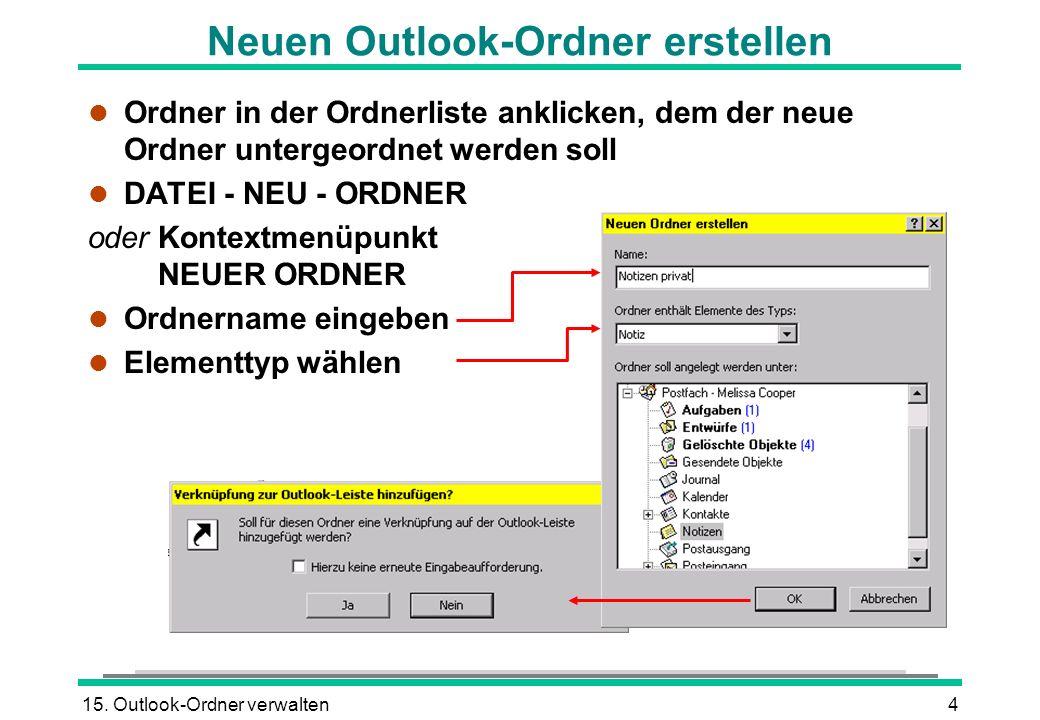 15. Outlook-Ordner verwalten4 Neuen Outlook-Ordner erstellen l Ordner in der Ordnerliste anklicken, dem der neue Ordner untergeordnet werden soll l DA