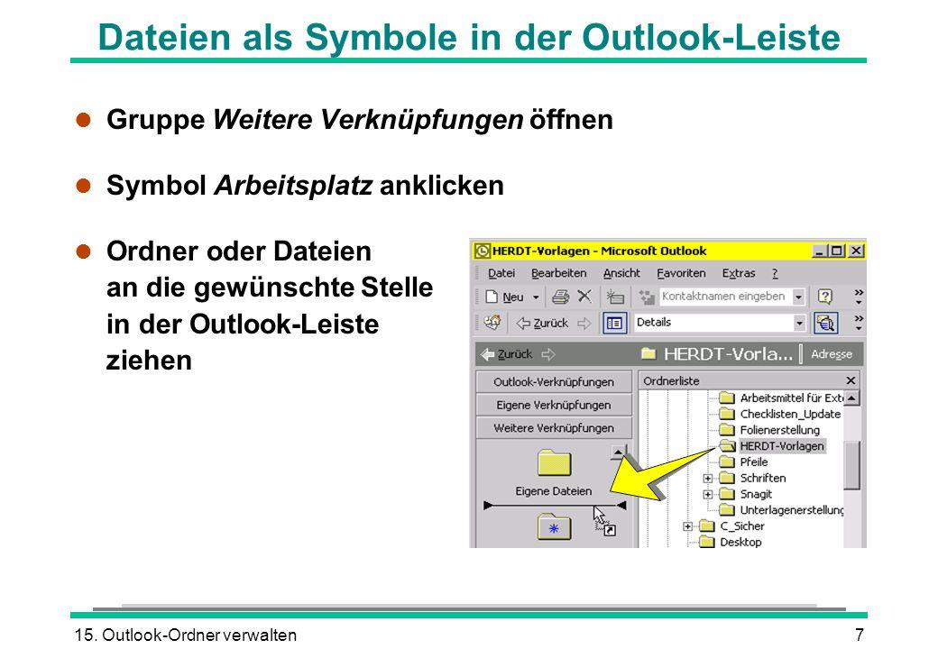 15. Outlook-Ordner verwalten7 l Gruppe Weitere Verknüpfungen öffnen l Symbol Arbeitsplatz anklicken l Ordner oder Dateien an die gewünschte Stelle in