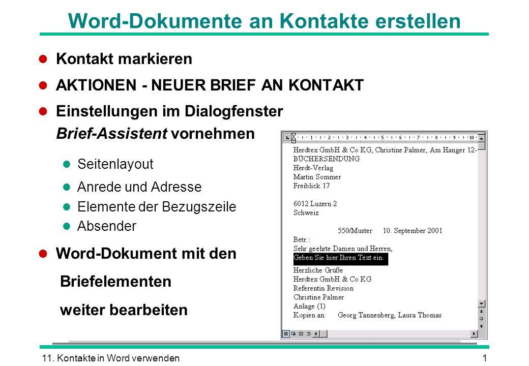 11. Kontakte in Word verwenden1 Word-Dokumente an Kontakte erstellen l Kontakt markieren l AKTIONEN - NEUER BRIEF AN KONTAKT l Einstellungen im Dialog