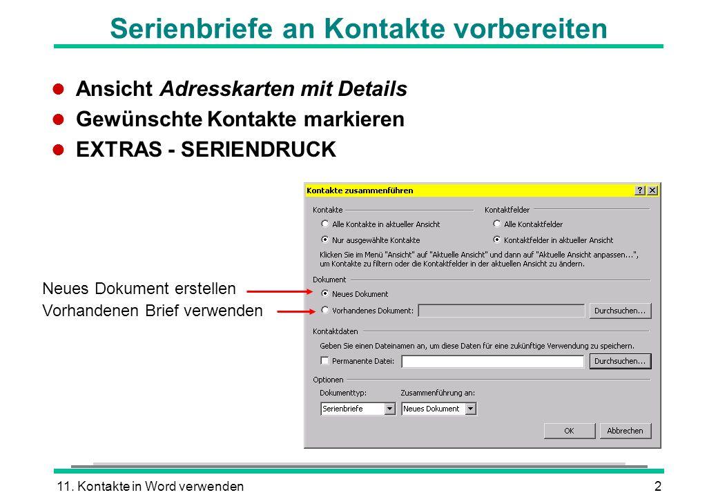 11. Kontakte in Word verwenden2 Serienbriefe an Kontakte vorbereiten l Ansicht Adresskarten mit Details l Gewünschte Kontakte markieren l EXTRAS - SER