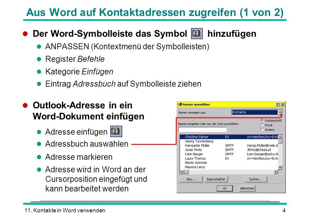 11. Kontakte in Word verwenden4 Aus Word auf Kontaktadressen zugreifen (1 von 2) l Der Word-Symbolleiste das Symbol hinzufügen l ANPASSEN (Kontextmenü