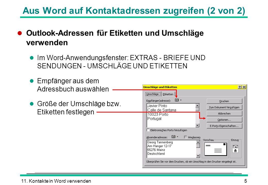 11. Kontakte in Word verwenden5 Aus Word auf Kontaktadressen zugreifen (2 von 2) l Outlook-Adressen für Etiketten und Umschläge verwenden l Im Word-An