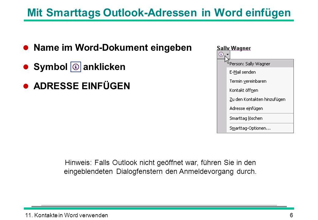 11. Kontakte in Word verwenden6 Mit Smarttags Outlook-Adressen in Word einfügen l Name im Word-Dokument eingeben l Symbol anklicken l ADRESSE EINFÜGEN