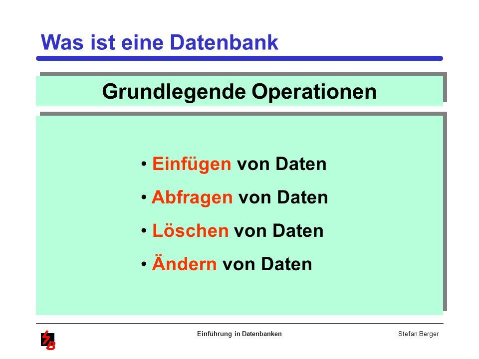 Stefan Berger Einführung in Datenbanken Was ist eine Datenbank Grundlegende Operationen Einfügen von Daten Abfragen von Daten Löschen von Daten Ändern