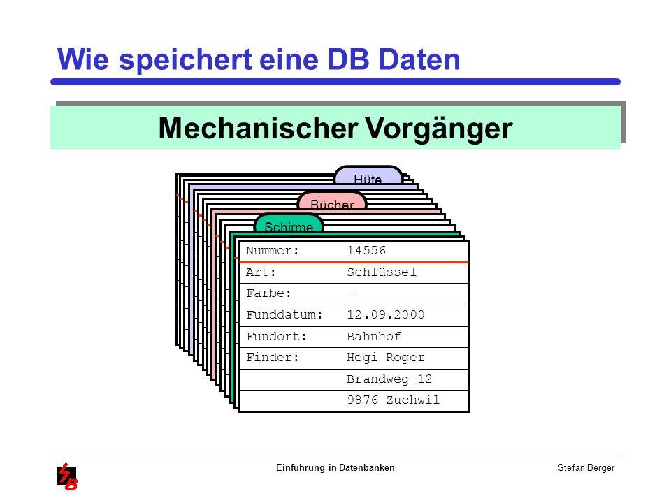 Stefan Berger Einführung in Datenbanken Wie speichert eine DB Daten Mechanischer Vorgänger Finder: Hegi Roger Brandweg 12 Nummer: 1445-4556 Gegenstand