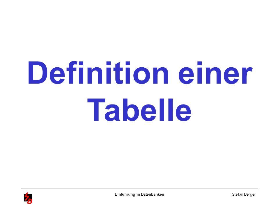 Stefan Berger Einführung in Datenbanken Definition einer Tabelle